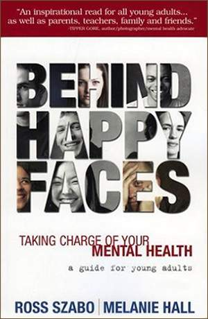 Behind Happy Faces: Taking Charge of Your Mental Health