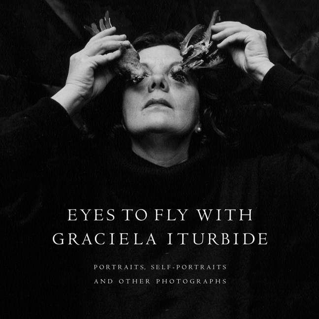 Book cover of Eyes to Fly With: Photographs by Graciela Iturbide