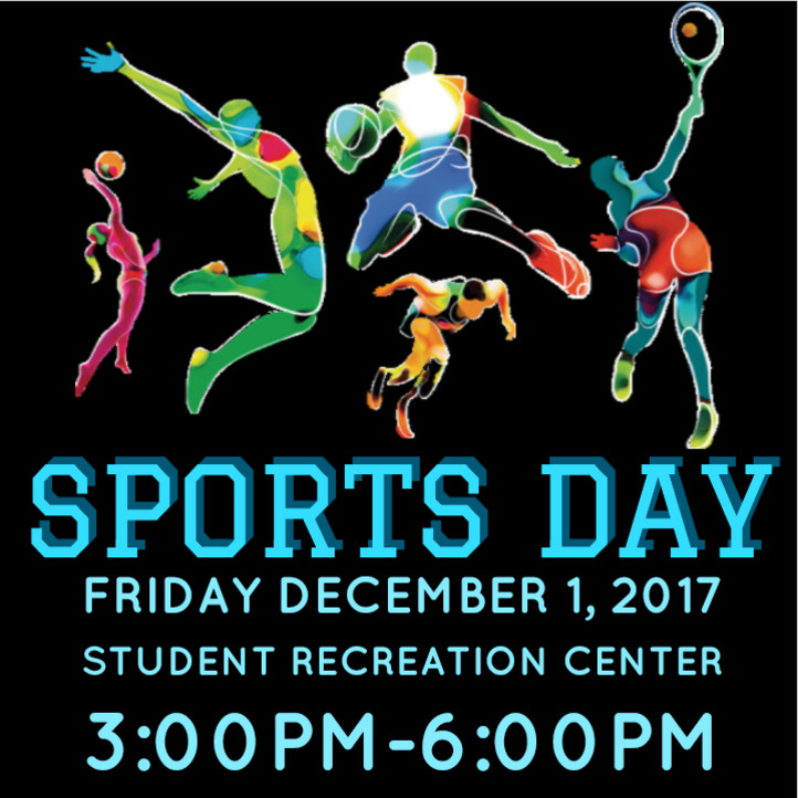 Fall 2017 Sports Day. December 1, 2017. 4-6 PM. Hosted at the Student Recreation Center