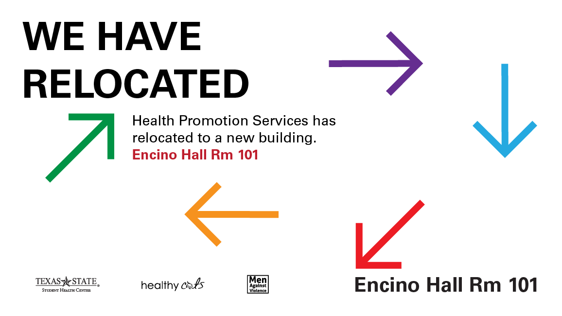 We have relocated. Health Promotion Services has relocated to a new building. Encino Hall Room 101.