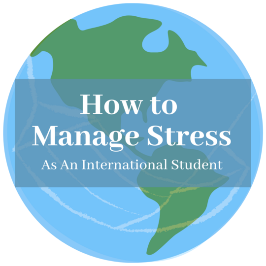 "globe with the text ""how to manage stress as an international student"" in the center"